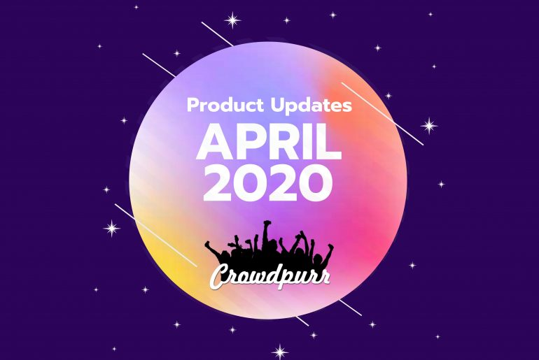 Crowdpurr April 2020 Product Updates