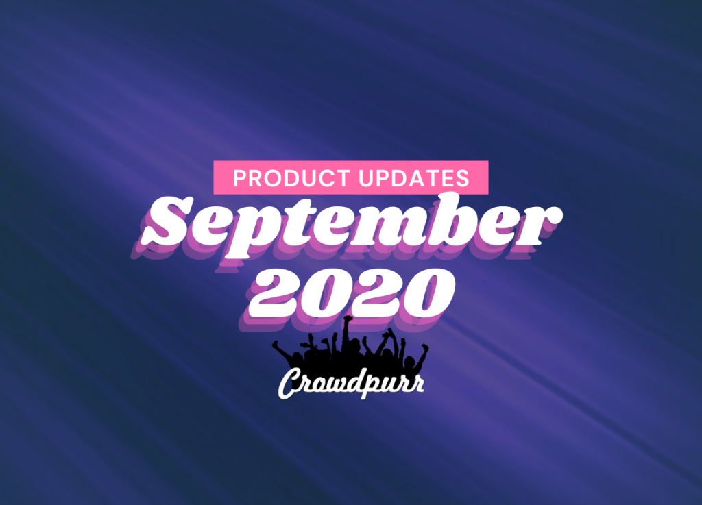 Crowdpurr Product Updates September 2020